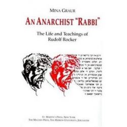 Anarchist Rabbi, The Life and Teachings of Rudolf Rocker by Mina Grauer, 9780312172732.