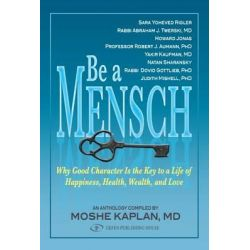 Be a Mensch, Why Good Character Is the Key to a Life of Happiness, Health, Wealth, and Love by Moshe Kaplan, 9789652294333.