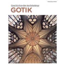 Bücher: Geschichte der Architektur: Gotik  von Francesca Prina
