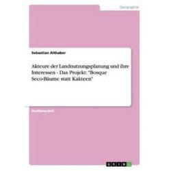 """Bücher: Akteure der Landnutzungsplanung und ihre Interessen - Das Projekt: """"Bosque Seco-Bäume statt Kakteen""""  von Sebastian Althaber"""