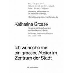 Bücher: Ich wünsche mir ein grosses Atelier im Zentrum der Stadt  von Katharina Grosse