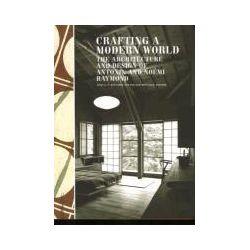 Bücher: Crafting a Modern World: The Architecture and Design of Antonin and Noemi Raymond  von Kurt Helfrich