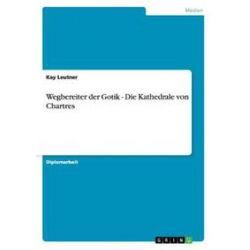 Bücher: Wegbereiter der Gotik - Die Kathedrale von Chartres  von Kay Leutner