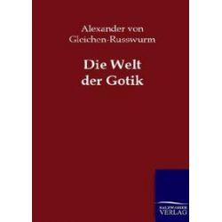 Bücher: Die Welt der Gotik  von Alexander Gleichen-Russwurm