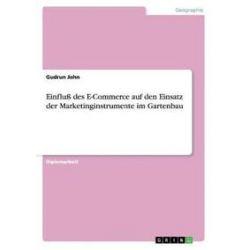 Bücher: Einfluß des E-Commerce auf den Einsatz der Marketinginstrumente im Gartenbau  von Gudrun John