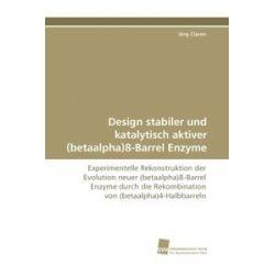 Bücher: Design stabiler und katalytisch aktiver (betaalpha)8-Barrel Enzyme  von Jörg Claren