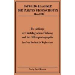 Bücher: Die Anfänge der histologischen Färbung und der Mikrophotografie  von J. von Gerlach