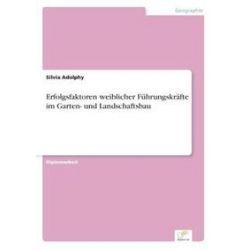 Bücher: Erfolgsfaktoren weiblicher Führungskräfte im Garten- und Landschaftsbau  von Silvia Adolphy