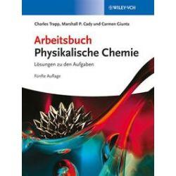 Bücher: Arbeitsbuch Physikalische Chemie  von Carmen Giunta, M. P. Cady, C. A. Trapp