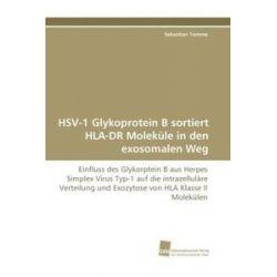 Bücher: HSV-1 Glykoprotein B sortiert HLA-DR Moleküle in den exosomalen Weg  von Sebastian Temme