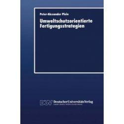 Bücher: Umweltschutzorientierte Fertigungsstrategien  von Peter-Alexander Plein
