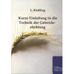 Bücher: Kurze Einleitung in die Technik der Getreidezüchtung  von L. Kiessling
