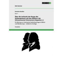 Bücher: Über die Aufzucht der Raupe des Seidenspinners mit den Blättern der Schwarzwurzel (Scorzonera hispanica L.)  von Udo Dammer