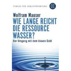 Bücher: Wie lange reicht die Ressource Wasser?  von Wolfram Mauser
