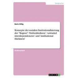 """Bücher: Konzepte der sozialen Institutionalisierung der """"Region"""": 'Embeddedness', 'untraded interdependencies' und 'institutional thickness'  von Boris Hillig"""