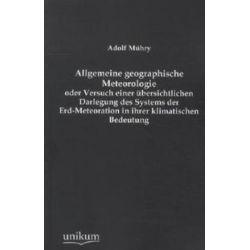 Bücher: Allgemeine geographische Meteorologie oder Versuch einer übersichtlichen Darlegung des Systems der Erd-Meteoration in ihrer klimatischen Bedeutung  von Adolf Mühry