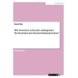 Bücher: Wie bewerten Lehrende umliegender Hochschulen den Hochschulstandort Jena?  von David Zuk
