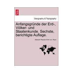 Bücher: Anfangsgründe der Erd-, Völker- und Staatenkunde. Sechste, berichtigte Auflage.  von Albrecht Theodor Emil von. Roon