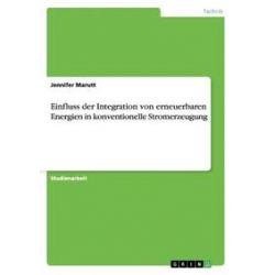 Bücher: Einfluss der Integration von erneuerbaren Energien in konventionelle Stromerzeugung  von Jennifer Marutt