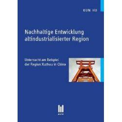 Bücher: Nachhaltige Entwicklung altindustrialisierter Region  von Kun Hu