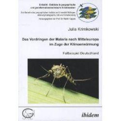 Bücher: Das Vordringen der Malaria nach Mitteleuropa im Zuge der Klimaerwärmung  von Julia Krimkowski