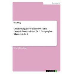 Bücher: Gefährdung der Weltmeere - Eine Unterrichtsstunde im Fach Geographie, Klassenstufe 9  von Ron Klug