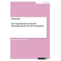 Bücher: Der Doppelkontinent Amerika - Planungsbeleg für das Fach Geographie  von Claudia Kolbe