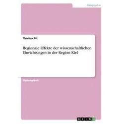 Bücher: Regionale Effekte der wissenschaftlichen Einrichtungen in der Region Kiel  von Thomas Alt