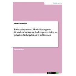 Bücher: Risikoanalyse und Modellierung von Grundhochwasserschadenspotenzialen an privaten Wohngebäuden in Dresden  von Sebastian Meyer