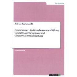 Bücher: Grundwasser - Zu Grundwasserneubildung, Grundwasserbewegung und Grundwassermodellierung  von Andreas Kochanowski
