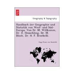 Bücher: Handbuch der Geographie und Statistik von West- und Süd-Europa. Von Dr. M. Willkomm, Dr. X. Heuschling, Dr. M. Block, Dr. H. F. Brachelli.  von Hugo Franz Brachelli