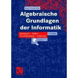 Bücher: Algebraische Grundlagen der Informatik  von Kurt-Ulrich Witt