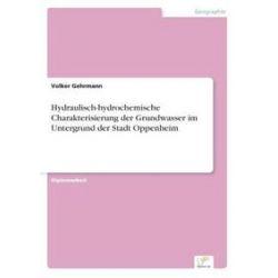 Bücher: Hydraulisch-hydrochemische Charakterisierung der Grundwasser im Untergrund der Stadt Oppenheim  von Volker Gehrmann