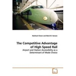 Bücher: The Competitive Advantage of High Speed Rail  von Reinhard Clever