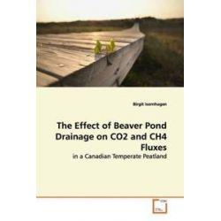 Bücher: The Effect of Beaver Pond Drainage on CO2 and CH4 Fluxes  von Birgit Isernhagen