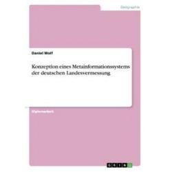Bücher: Konzeption eines Metainformationssystems der deutschen Landesvermessung  von Daniel Wolf
