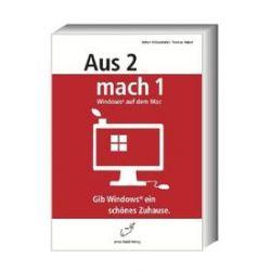 Bücher: Aus 2 mach 1 - Windows auf dem Mac; Gib Windows ein schönes Zuhause  von Thomas Huber, Anton Ochsenkühn