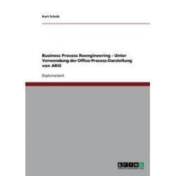 Bücher: Business Process Reengineering - Unter Verwendung der  Office-Process-Darstellung von ARIS  von Kurt Schulz