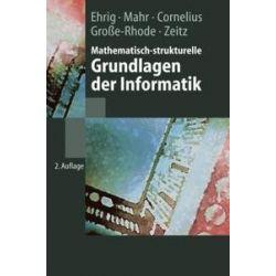 Bücher: Mathematisch-strukturelle Grundlagen der Informatik  von P. Zeitz, Martin Grosse-Rhode, F. Cornelius, Bernd Mahr, Hartmut Ehrig