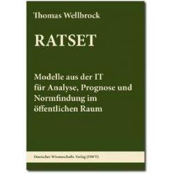 Bücher: RATSET. Modelle aus der IT für Analyse, Prognose und Normfindung im öffentlichen Raum  von Thomas Wellbrock