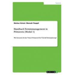 Bücher: Handbuch Terminmanagement in Primavera [Modul 1]  von Manosh Thoppil, Markus Schulz