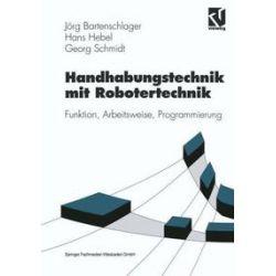 Bücher: Handhabungstechnik mit Robotertechnik  von Georg Schmidt, Hans Hebel, Jörg Bartenschlager