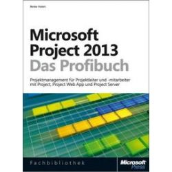 Bücher: Microsoft Project 2013 - Das Profibuch, Projektmanagement mit Project, Project Web App und Project Server  von Renke Holert