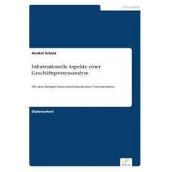 Bücher: Informationelle Aspekte einer Geschäftsprozessanalyse  von Anatol Scholz