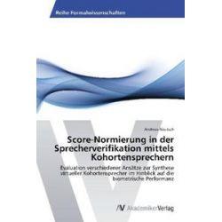 Bücher: Score-Normierung in der Sprecherverifikation mittels Kohortensprechern  von Andreas Nautsch