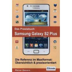 Bücher: Das Praxisbuch Samsung Galaxy S2 Plus  von Rainer Gievers