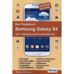 Bücher: Das Praxisbuch Samsung Galaxy S4 - Teil 1  von Rainer Gievers