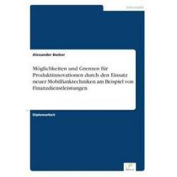 Bücher: Möglichkeiten und Grenzen für Produktinnovationen durch den Einsatz neuer Mobilfunktechniken am Beispiel von Finanzdienstleistungen  von Alexander Becker