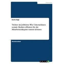 Bücher: Twitter als Jobbörse: Wie Unternehmen soziale Medien effizient für die Mitarbeiterakquise nutzen können  von Kerim Hajji