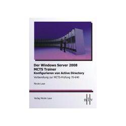 Bücher: Der Windows Server 2008 MCTS Trainer - Konfigurieren von Active Directory - Vorbereitung zur MCTS-Prüfung 70-640  von Nicole Laue